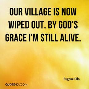 Eugene Pilo - Our village is now wiped out. By God's grace I'm still alive.
