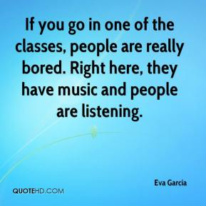 If you go in one of the classes, people are really bored. Right here, they have music and people are listening.