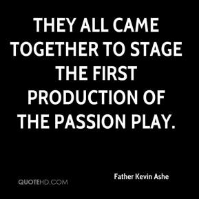 Father Kevin Ashe - They all came together to stage the first production of the Passion Play.