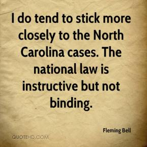 Fleming Bell - I do tend to stick more closely to the North Carolina cases. The national law is instructive but not binding.