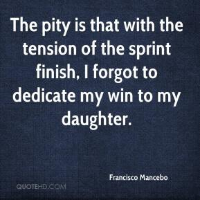 Francisco Mancebo - The pity is that with the tension of the sprint finish, I forgot to dedicate my win to my daughter.