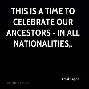 Frank Caprio - This is a time to celebrate our ancestors - in all nationalities.