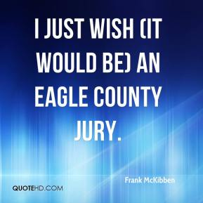 I just wish (it would be) an Eagle County jury.