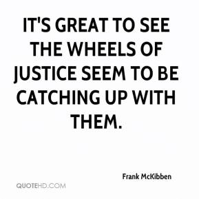 It's great to see the wheels of justice seem to be catching up with them.
