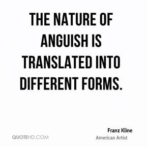 Franz Kline - The nature of anguish is translated into different forms.