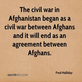 The civil war in Afghanistan began as a civil war between Afghans and it will end as an agreement between Afghans.