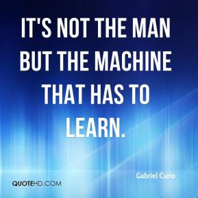 Gabriel Curio - It's not the man but the machine that has to learn.