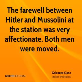 Galeazzo Ciano - The farewell between Hitler and Mussolini at the station was very affectionate. Both men were moved.
