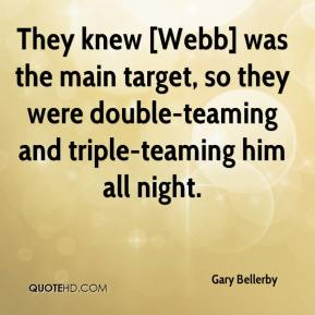 Gary Bellerby - They knew [Webb] was the main target, so they were double-teaming and triple-teaming him all night.