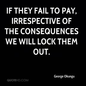 George Okungu - If they fail to pay, irrespective of the consequences we will lock them out.
