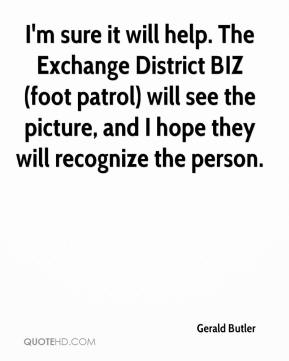 Gerald Butler - I'm sure it will help. The Exchange District BIZ (foot patrol) will see the picture, and I hope they will recognize the person.