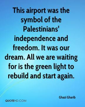 Ghazi Gharib - This airport was the symbol of the Palestinians' independence and freedom. It was our dream. All we are waiting for is the green light to rebuild and start again.