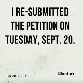 Gilbert Nuez - I re-submitted the petition on Tuesday, Sept. 20.