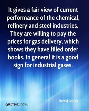 Harald Gruber - It gives a fair view of current performance of the chemical, refinery and steel industries. They are willing to pay the prices for gas delivery, which shows they have filled order books. In general it is a good sign for industrial gases.