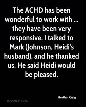 The ACHD has been wonderful to work with ... they have been very responsive. I talked to Mark (Johnson, Heidi's husband), and he thanked us. He said Heidi would be pleased.