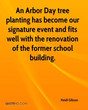 Heidi Gibson - An Arbor Day tree planting has become our signature event and fits well with the renovation of the former school building.