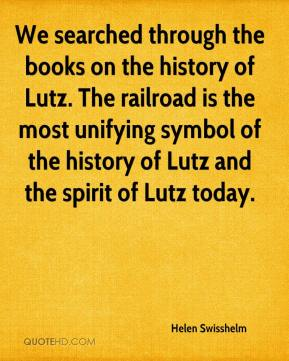 Helen Swisshelm - We searched through the books on the history of Lutz. The railroad is the most unifying symbol of the history of Lutz and the spirit of Lutz today.