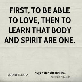 First, to be able to love, then to learn that body and spirit are one.