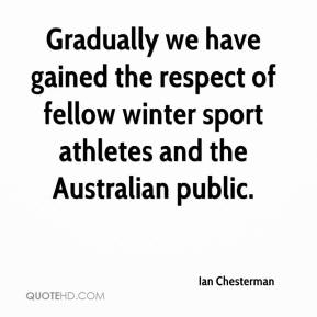 Ian Chesterman - Gradually we have gained the respect of fellow winter sport athletes and the Australian public.