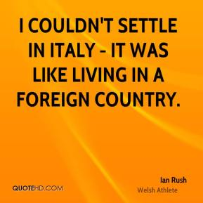 I couldn't settle in Italy - it was like living in a foreign country.