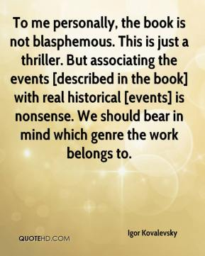 To me personally, the book is not blasphemous. This is just a thriller. But associating the events [described in the book] with real historical [events] is nonsense. We should bear in mind which genre the work belongs to.