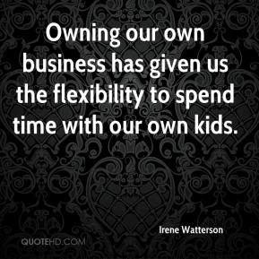 Owning our own business has given us the flexibility to spend time with our own kids.