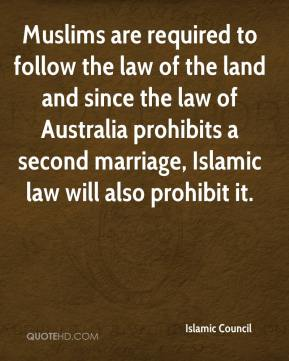 Islamic Council - Muslims are required to follow the law of the land and since the law of Australia prohibits a second marriage, Islamic law will also prohibit it.
