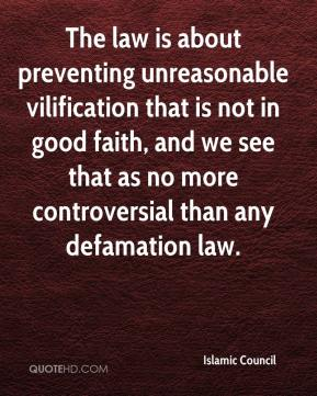 Islamic Council - The law is about preventing unreasonable vilification that is not in good faith, and we see that as no more controversial than any defamation law.