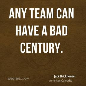 Any team can have a bad century.