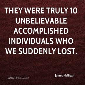 James Halligan - They were truly 10 unbelievable accomplished individuals who we suddenly lost.