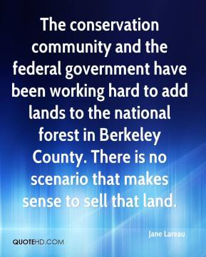 Jane Lareau  - The conservation community and the federal government have been working hard to add lands to the national forest in Berkeley County. There is no scenario that makes sense to sell that land.