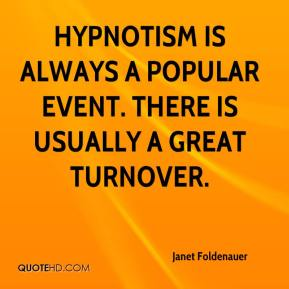 Janet Foldenauer  - Hypnotism is always a popular event. There is usually a great turnover.