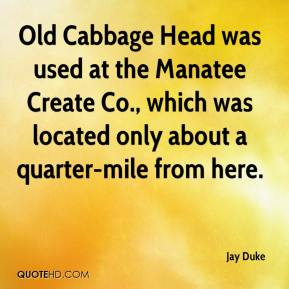Jay Duke  - Old Cabbage Head was used at the Manatee Create Co., which was located only about a quarter-mile from here.