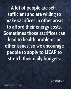 Jeff Dockter  - A lot of people are self-sufficient and are willing to make sacrifices in other areas to afford their energy costs. Sometimes those sacrifices can lead to health problems or other issues, so we encourage people to apply to LIEAP to stretch their daily budgets.