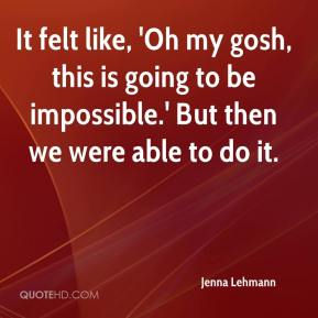 Jenna Lehmann  - It felt like, 'Oh my gosh, this is going to be impossible.' But then we were able to do it.