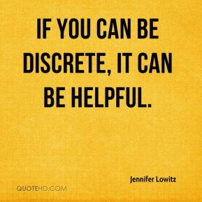 Jennifer Lowitz  - If you can be discrete, it can be helpful.