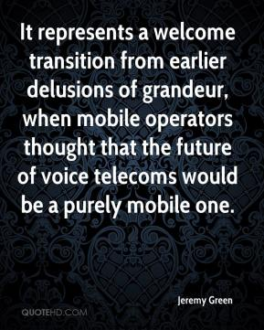 Jeremy Green  - It represents a welcome transition from earlier delusions of grandeur, when mobile operators thought that the future of voice telecoms would be a purely mobile one.