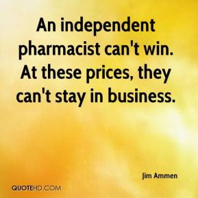 An independent pharmacist can't win. At these prices, they can't stay in business.