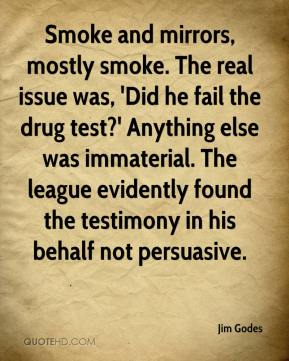 Jim Godes  - Smoke and mirrors, mostly smoke. The real issue was, 'Did he fail the drug test?' Anything else was immaterial. The league evidently found the testimony in his behalf not persuasive.