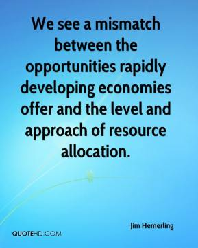 Jim Hemerling  - We see a mismatch between the opportunities rapidly developing economies offer and the level and approach of resource allocation.