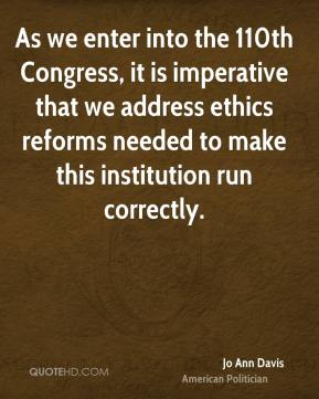 Jo Ann Davis - As we enter into the 110th Congress, it is imperative that we address ethics reforms needed to make this institution run correctly.