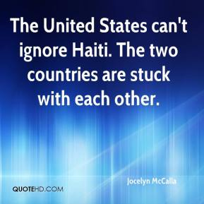 Jocelyn McCalla  - The United States can't ignore Haiti. The two countries are stuck with each other.