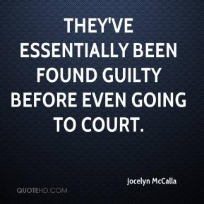 Jocelyn McCalla  - They've essentially been found guilty before even going to court.