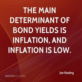 Joe Keating  - The main determinant of bond yields is inflation, and inflation is low.