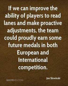 Joe Slowinski  - If we can improve the ability of players to read lanes and make proactive adjustments, the team could proudly earn some future medals in both European and International competition.