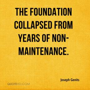 Joseph Genits  - The foundation collapsed from years of non-maintenance.