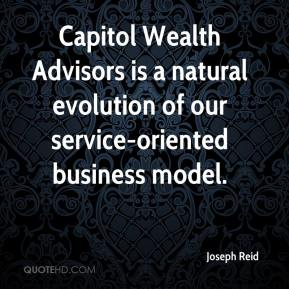Joseph Reid  - Capitol Wealth Advisors is a natural evolution of our service-oriented business model.