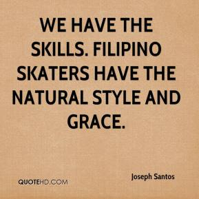 Joseph Santos  - We have the skills. Filipino skaters have the natural style and grace.