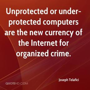 Joseph Telafici  - Unprotected or under-protected computers are the new currency of the Internet for organized crime.