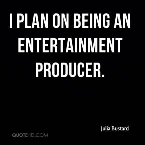 I plan on being an entertainment producer.